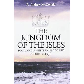 The Kingdom of the Isles - Scotland's Western Seaboard C.1100-C.1336 (