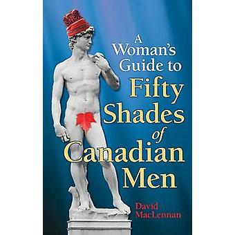 The Woman's Guide to 50 Shades of Canadian Men - An Identification Gui