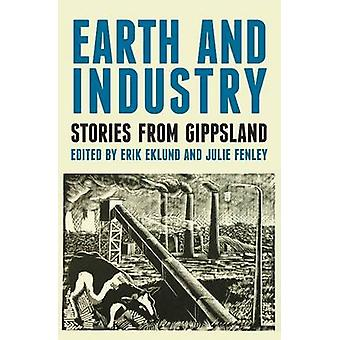 Earth and Industry - Stories from Gippsland by Erik Eklund - Julie Fen