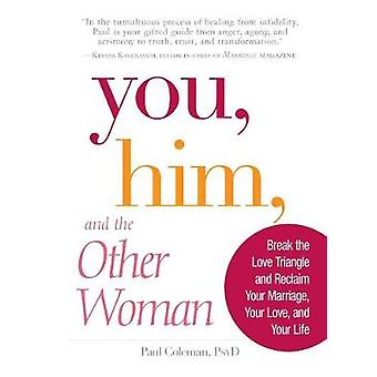 You Him and the Other Woman Break the Love Triangle and Reclaim Your Marriage Your Love and Your Life by Coleman & Paul
