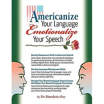 Americanize Your Language and Emotionalize Your Speech A SelfHelp Conversation Guide on Small Talk American English by Ray & Rimaletta