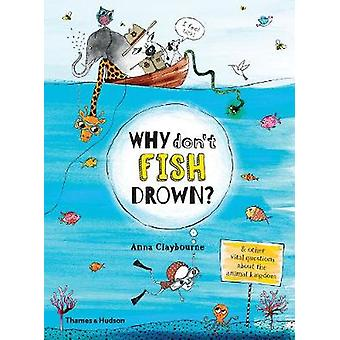 Why Dont Fish Drown by Anna Claybourne