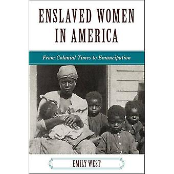 Enslaved Women in America by Emily West