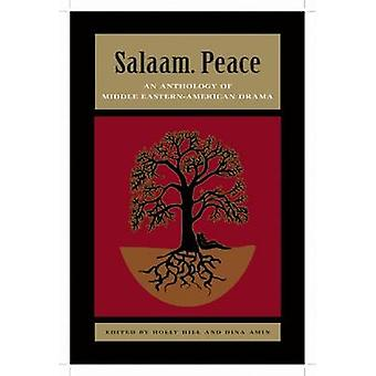 Salaam. Peace An Anthology of Middle EasternAmerican Drama by Edited by Holly Hill & Edited by Dina Amin