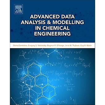 Advanced Data Analysis and Modelling in Chemical Engineering by Constales & Denis