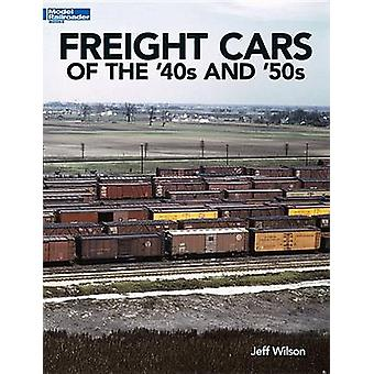 Freight Cars of the 40s and 50s by Wilson & Jeff