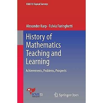 History of Mathematics Teaching and Learning  Achievements Problems Prospects by Karp & Alexander