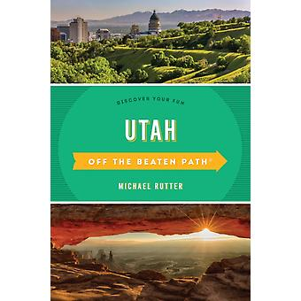 Utah Off the Beaten Path Discover Your Fun 6th Edition by Rutter & Michael