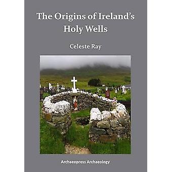 The Origins of Ireland's Holy Wells by Celeste Ray - 9781784910440 Bo