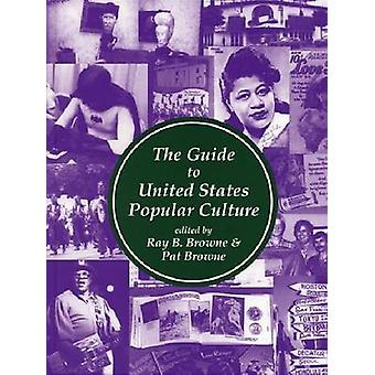 Guide to United States Popular Culture by Browne & Ray B.