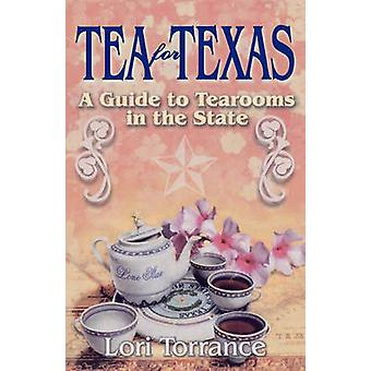 Tea for Texas A Guide to Tearooms in the State by Torrance & Lori