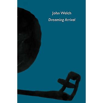 Dreaming Arrival by Welch & John