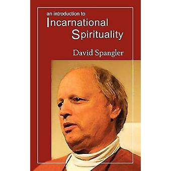 An Introduction to Incarnational Spirituality by Spangler & David