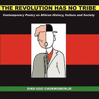 The Revolution Has No Tribe Contemporary Poetry on African History Culture and Society von Chukwumerije & DikeOgu Egwuatu