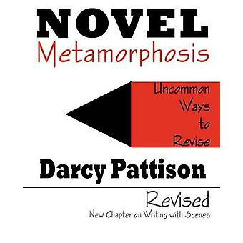 Novel Metamorphosis Uncommon Ways to Revise by Pattison & Darcy