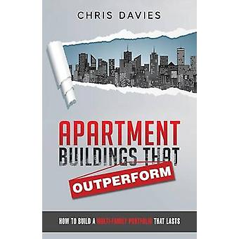 Apartment Buildings that Outperform How To Build A MultiFamily Portfolio That Lasts by Davies & Chris