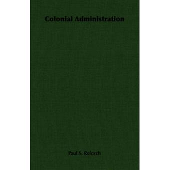 Colonial Administration by Reinsch & Paul S.