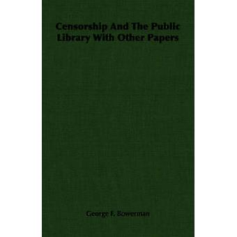 Censorship And The Public Library With Other Papers by Bowerman & George F.