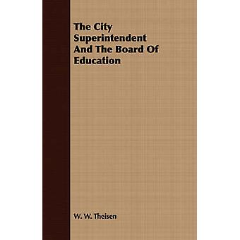 The City Superintendent And The Board Of Education by Theisen & W. W.
