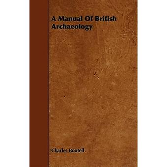 A Manual Of British Archaeology by Boutell & Charles