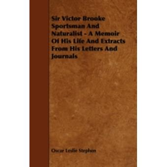Sir Victor Brooke Sportsman and Naturalist  A Memoir of His Life and Extracts from His Letters and Journals by Stephen & Oscar Leslie