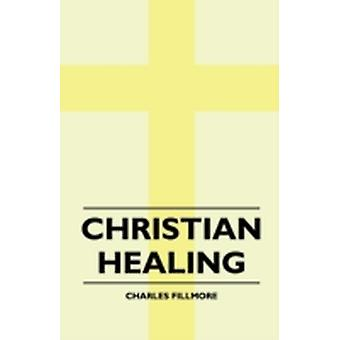 Christian Healing by Charles Fillmore