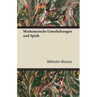 Mathematische Unterhaltungen Und Spiele by Ahrens & Wilhelm