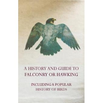 A History and Guide to Falconry or Hawking  Including a Popular History of Birds by Anon