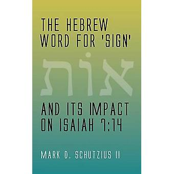 The Hebrew Word for sign and its Impact on Isaiah 714 by Schutzius & Mark D. & II