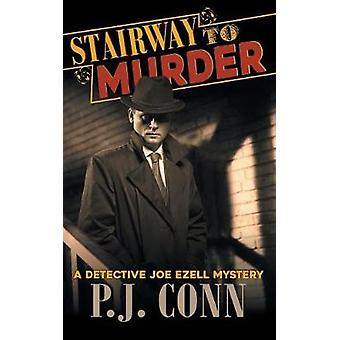 Stairway to Murder A Detective Joe Ezell Mystery Book 2 by Conn & P.J.