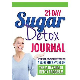 21Day Sugar Detox Journal Monitor  Track Your Progress  A Must Have for Anyone Who Is on the 21Day Sugar Detox Program by Packer & Bowe