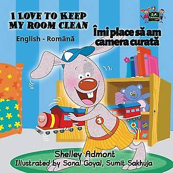 I Love to Keep My Room Clean English Romanian Bilingual Edition by Admont & Shelley