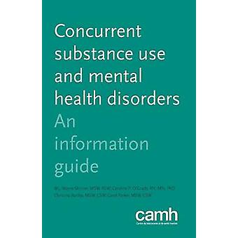 Concurrent Substance Use and Mental Health Disorders  An Information Guide by Skinner & W.J. Wayne