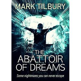 The Abattoir of Dreams by Tilbury & Mark
