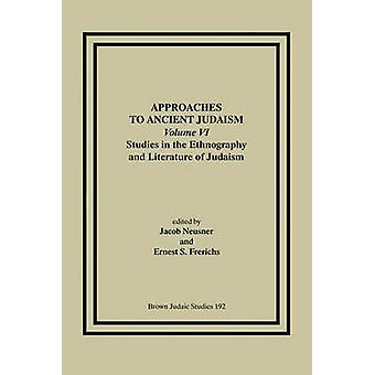 Approaches to Ancient Judaism Volume VI Studies in the Ethnography and Literature of Judaism by Neusner & Jacob
