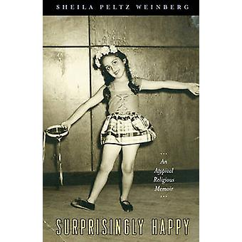Surprisingly Happy An Atypical Religious Memoir by Weinberg & Sheila Peltz