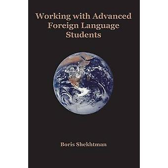 Working with Advanced Foreign Language Students by Shekhtman & Boris