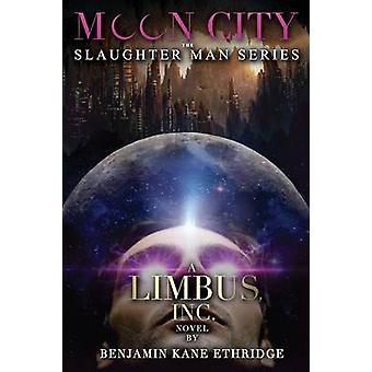 Moon City  A Limbus Inc. Novel by Ethridge & Benjamin Kane