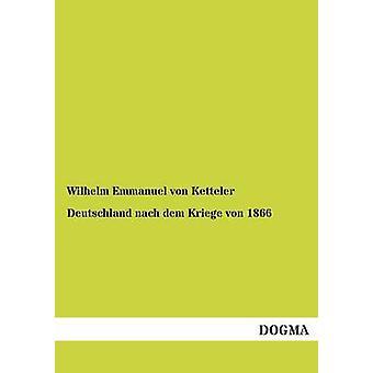Deutschland Nach Dem Kriege Von 1866 by Ketteler & Wilhelm Emmanuel Von