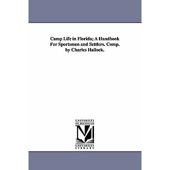 Camp Life in Florida A Handbook For Sportsmen and Settlers. Comp. by Charles Hallock. by Hallock & Charles