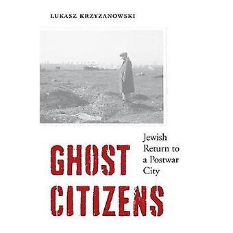 Ghost Citizens - Jewish Return to a Postwar City by Professor Lukasz K