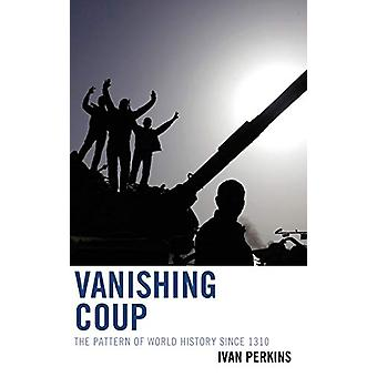 Vanishing Coup - The Pattern of World History since 1310 by Ivan Perki