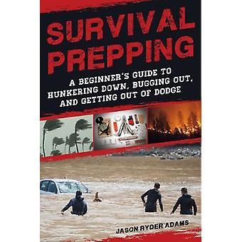 Survival Prepping - Een gids voor Hunkering Down - Bugging Out - en Gett