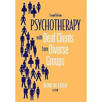 Psychotherapy with Deaf Clients from Diverse Groups by Irene Leigh -