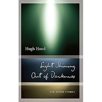 Light Shining Out of Darkness - Selected Stories by Hugh Hood - 978177