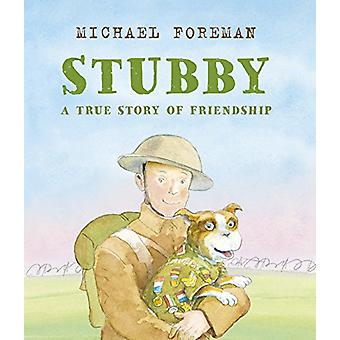 Stubby - A True Story of Friendship by Michael Foreman - 9781783447435