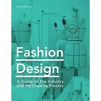 Fashion Design - A Guide to the Industry and the Creative Process by D