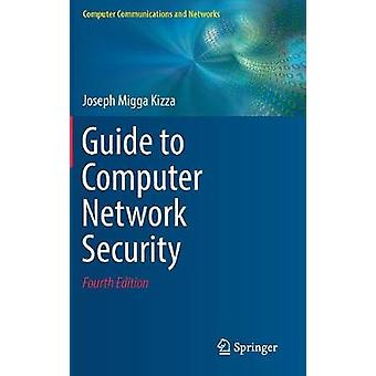 Guide to Computer Network Security by Joseph Migga Kizza - 9783319556