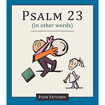 Psalm 23 (in other words) by Penn Ketchum - 9781947597280 Book
