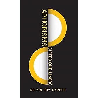 Aphorisms Gifted OneLiners by Kelvin Roy Gapper